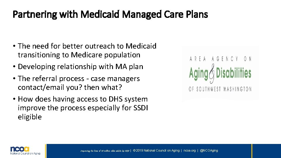 Partnering with Medicaid Managed Care Plans • The need for better outreach to Medicaid