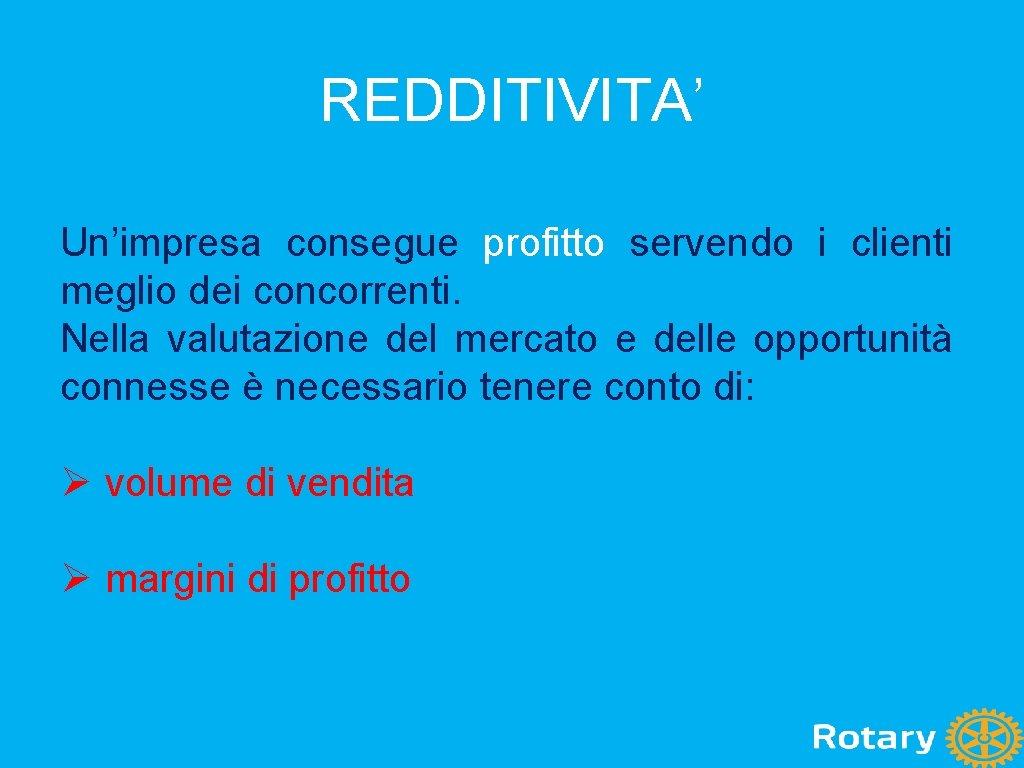 REDDITIVITA' Un'impresa consegue profitto servendo i clienti meglio dei concorrenti. Nella valutazione del mercato