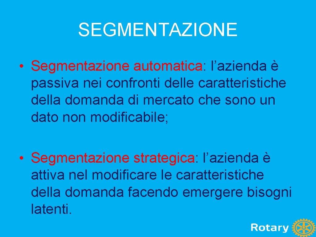 SEGMENTAZIONE • Segmentazione automatica: l'azienda è passiva nei confronti delle caratteristiche della domanda di