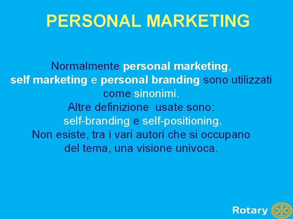 PERSONAL MARKETING Normalmente personal marketing, self marketing e personal branding sono utilizzati come sinonimi.