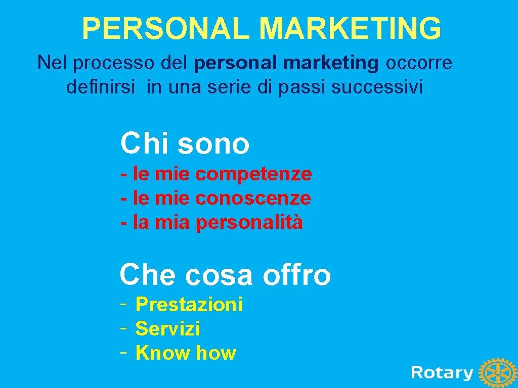 PERSONAL MARKETING Nel processo del personal marketing occorre definirsi in una serie di passi