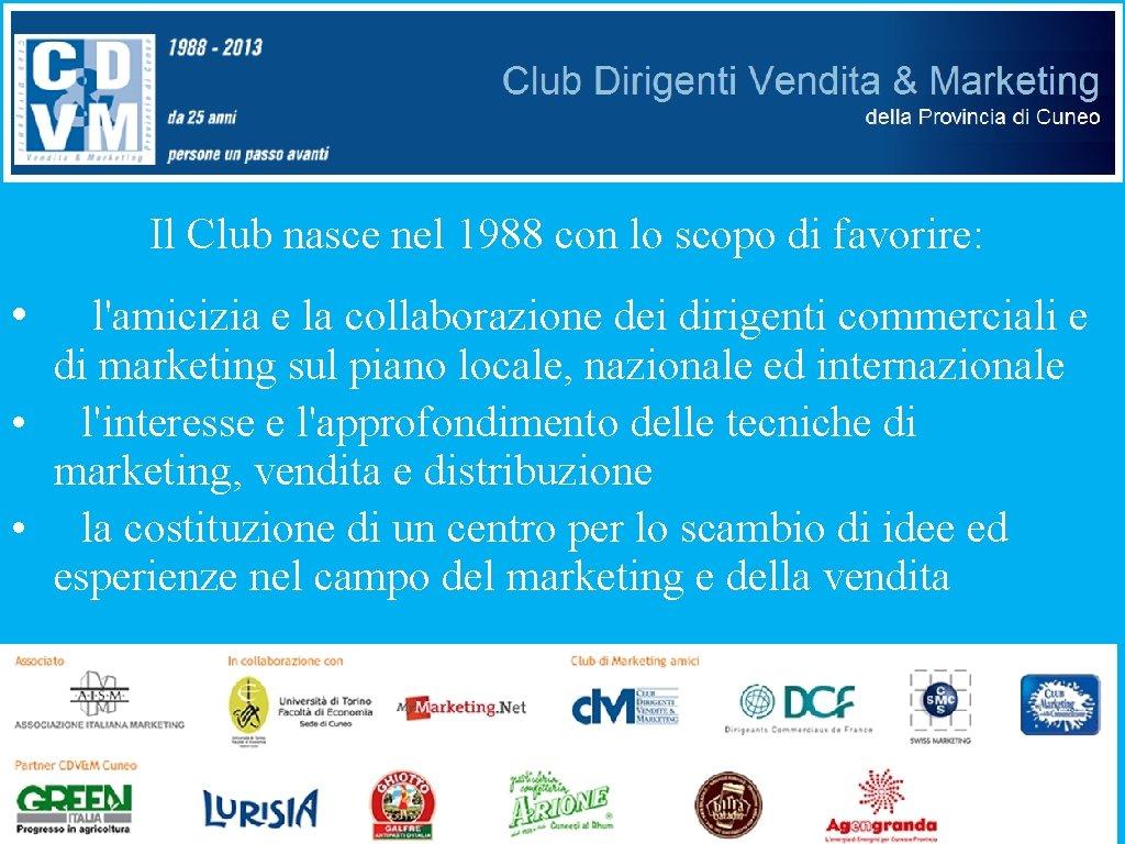 Il Club nasce nel 1988 con lo scopo di favorire: • l'amicizia e la