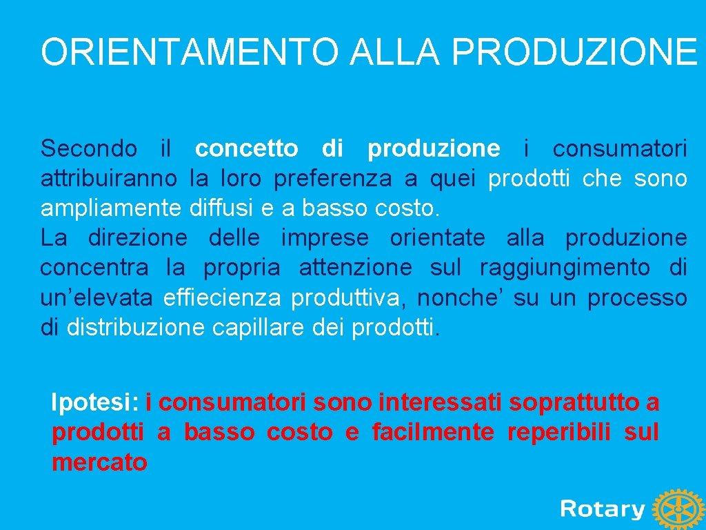 ORIENTAMENTO ALLA PRODUZIONE Secondo il concetto di produzione i consumatori attribuiranno la loro preferenza