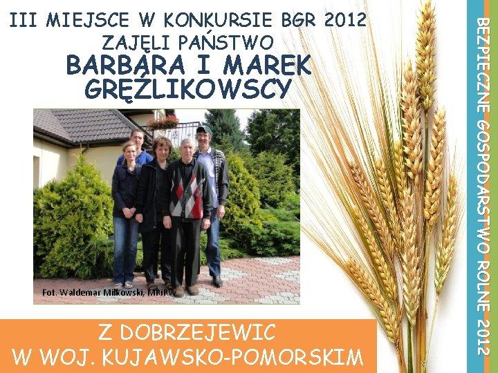BARBARA I MAREK GRĘŹLIKOWSCY Fot. Waldemar Miłkowski, MRi. RW Z DOBRZEJEWIC W WOJ. KUJAWSKO-POMORSKIM