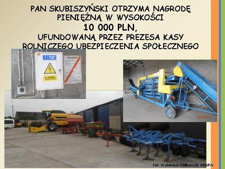 PAN SKUBISZYŃSKI OTRZYMA NAGRODĘ PIENIĘŻNĄ W WYSOKOŚCI 10 000 PLN, UFUNDOWANĄ PRZEZ PREZESA KASY