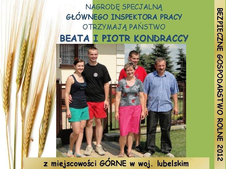 BEATA I PIOTR KONDRACCY z miejscowości GÓRNE w woj. lubelskim BEZPIECZNE GOSPODARSTWO ROLNE 2012