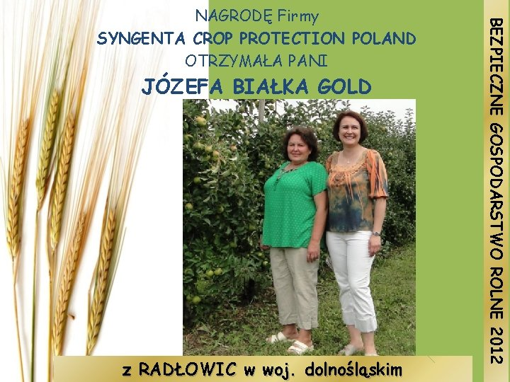 JÓZEFA BIAŁKA GOLD z RADŁOWIC w woj. dolnośląskim BEZPIECZNE GOSPODARSTWO ROLNE 2012 NAGRODĘ Firmy