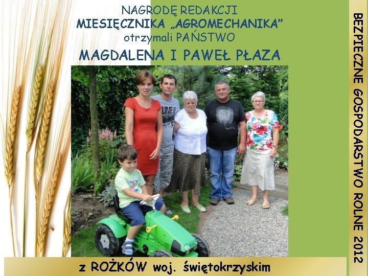 MAGDALENA I PAWEŁ PŁAZA z ROŻKÓW woj. świętokrzyskim BEZPIECZNE GOSPODARSTWO ROLNE 2012 NAGRODĘ REDAKCJI