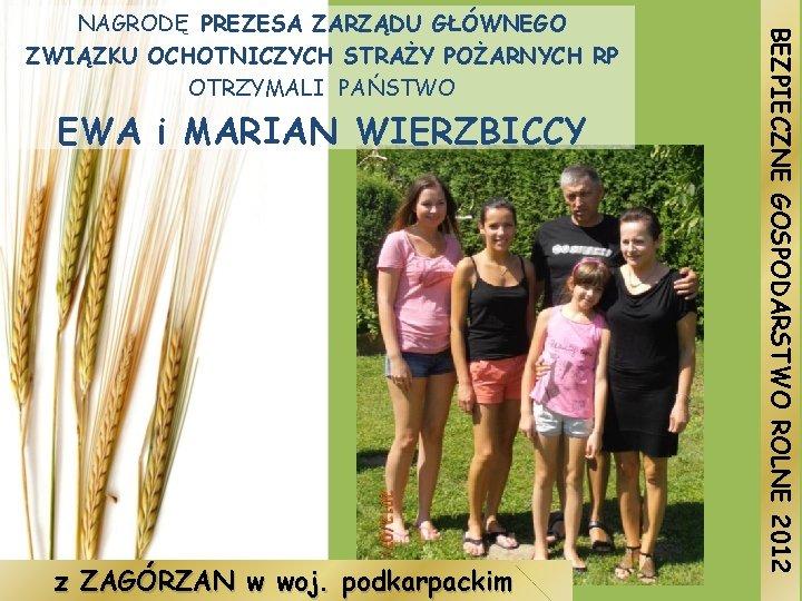 EWA i MARIAN WIERZBICCY z ZAGÓRZAN w woj. podkarpackim BEZPIECZNE GOSPODARSTWO ROLNE 2012 NAGRODĘ