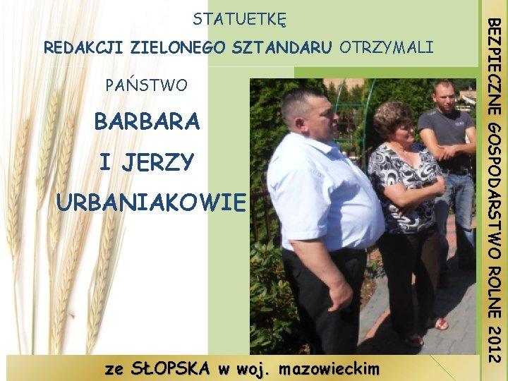 REDAKCJI ZIELONEGO SZTANDARU OTRZYMALI PAŃSTWO BARBARA I JERZY URBANIAKOWIE ze SŁOPSKA w woj. mazowieckim
