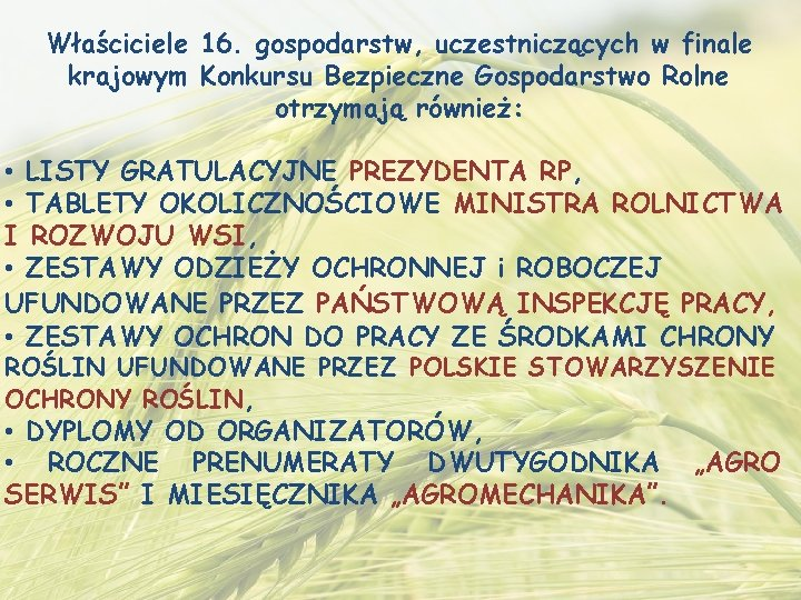 Właściciele 16. gospodarstw, uczestniczących w finale krajowym Konkursu Bezpieczne Gospodarstwo Rolne otrzymają również: •
