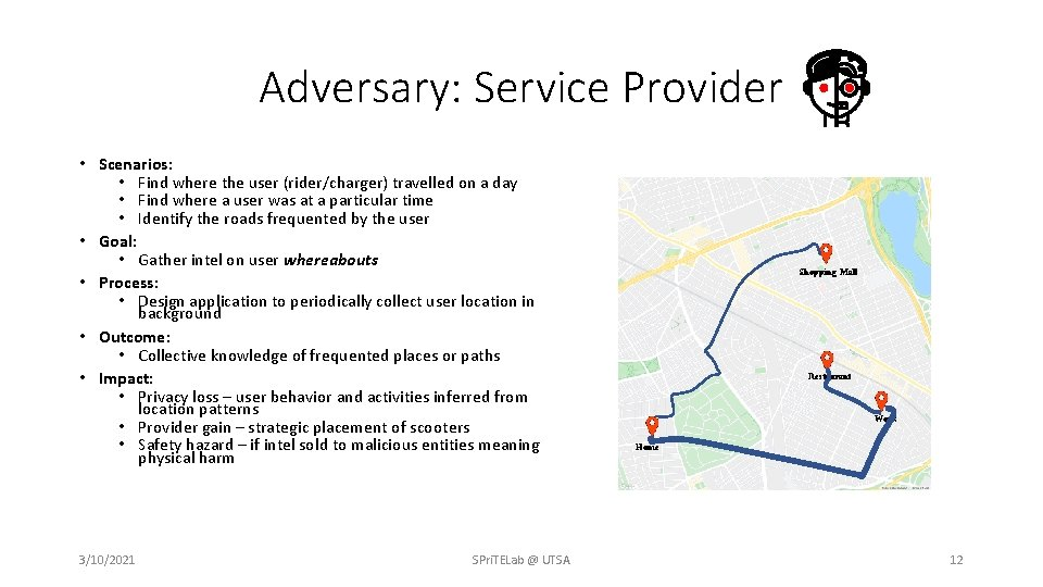 Adversary: Service Provider • Scenarios: • Find where the user (rider/charger) travelled on a