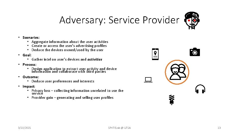 Adversary: Service Provider • Scenarios: • Aggregate information about the user activities • Create