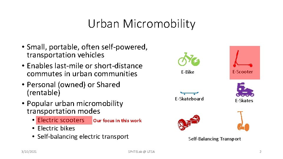 Urban Micromobility • Small, portable, often self-powered, transportation vehicles • Enables last-mile or short-distance