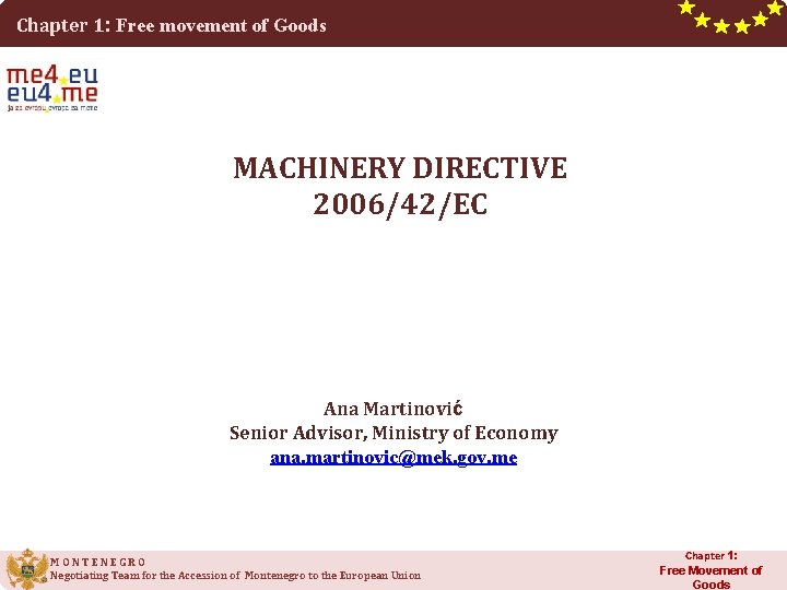 Chapter 1: Free movement of Goods MACHINERY DIRECTIVE 2006/42/EC Ana Martinović Senior Advisor, Ministry