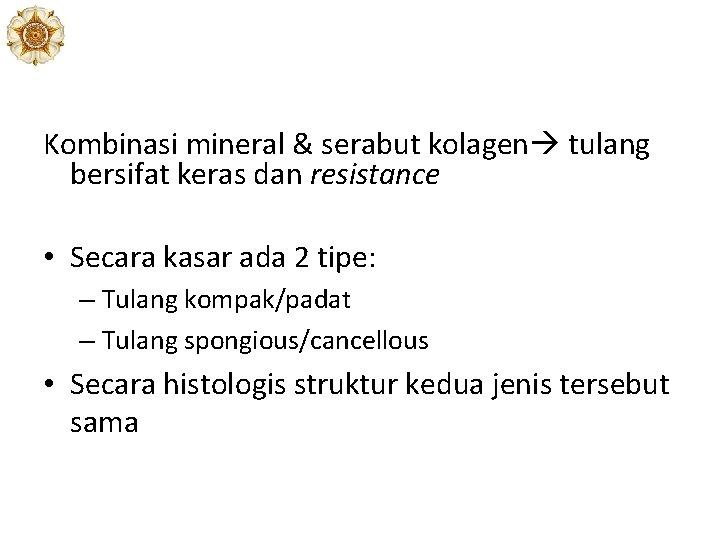Kombinasi mineral & serabut kolagen tulang bersifat keras dan resistance • Secara kasar ada