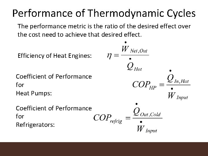 Performance of Thermodynamic Cycles The performance metric is the ratio of the desired effect