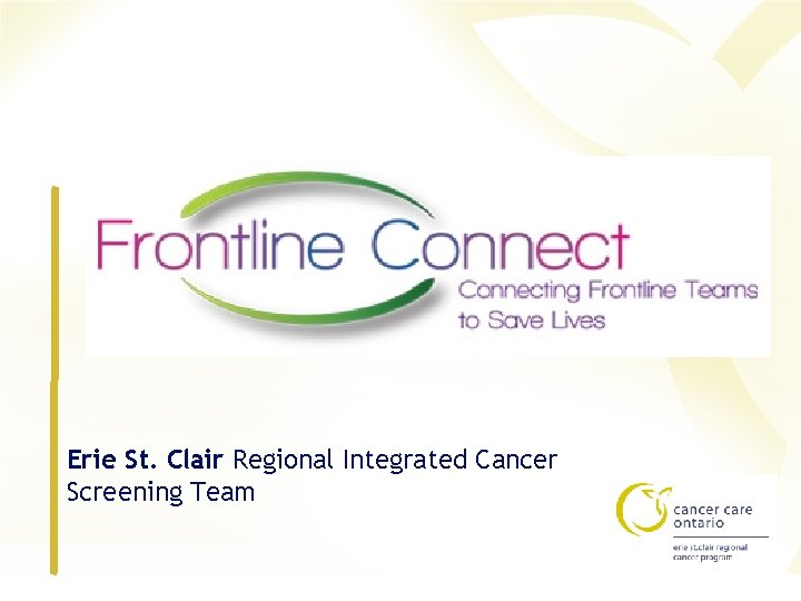 Erie St. Clair Regional Integrated Cancer Screening Team