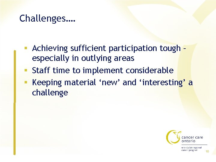 Challenges…. § Achieving sufficient participation tough – especially in outlying areas § Staff time