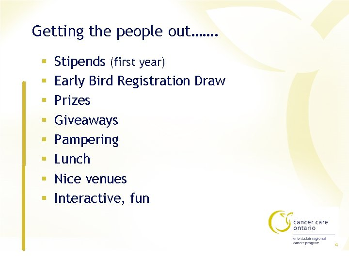 Getting the people out……. § § § § Stipends (first year) Early Bird Registration