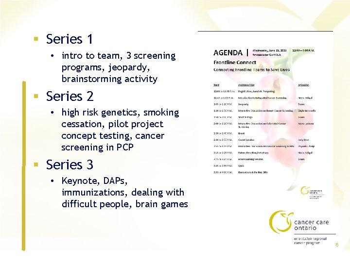 § Series 1 • intro to team, 3 screening programs, jeopardy, brainstorming activity §