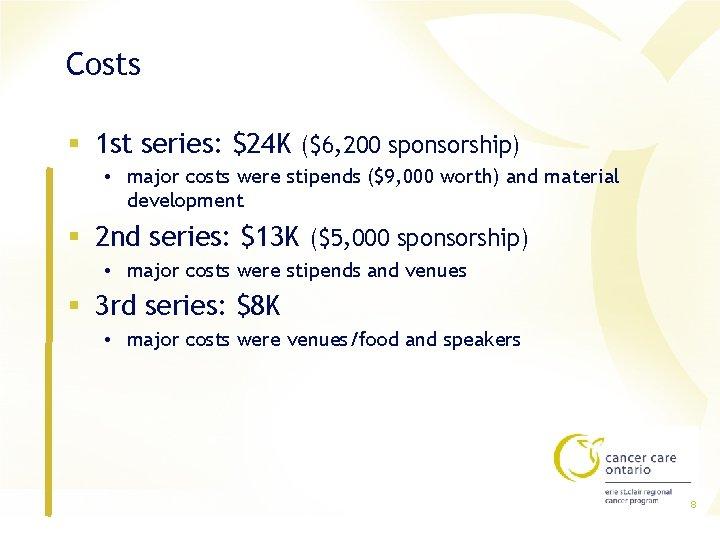 Costs § 1 st series: $24 K ($6, 200 sponsorship) • major costs were