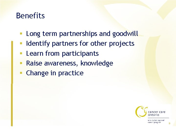 Benefits § § § Long term partnerships and goodwill Identify partners for other projects