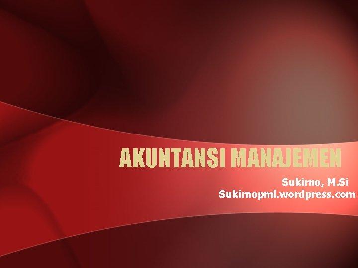 AKUNTANSI MANAJEMEN Sukirno, M. Si Sukirnopml. wordpress. com