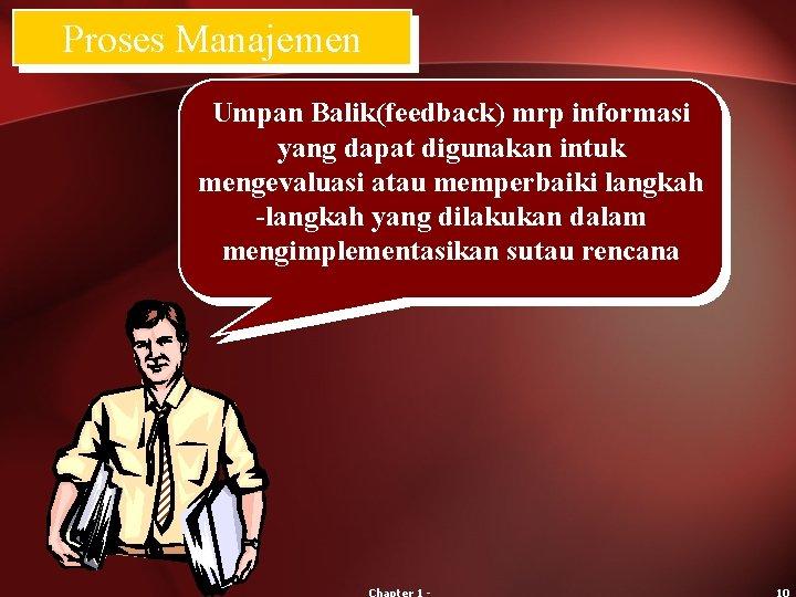 Proses Manajemen Umpan Balik(feedback) mrp informasi yang dapat digunakan intuk mengevaluasi atau memperbaiki langkah