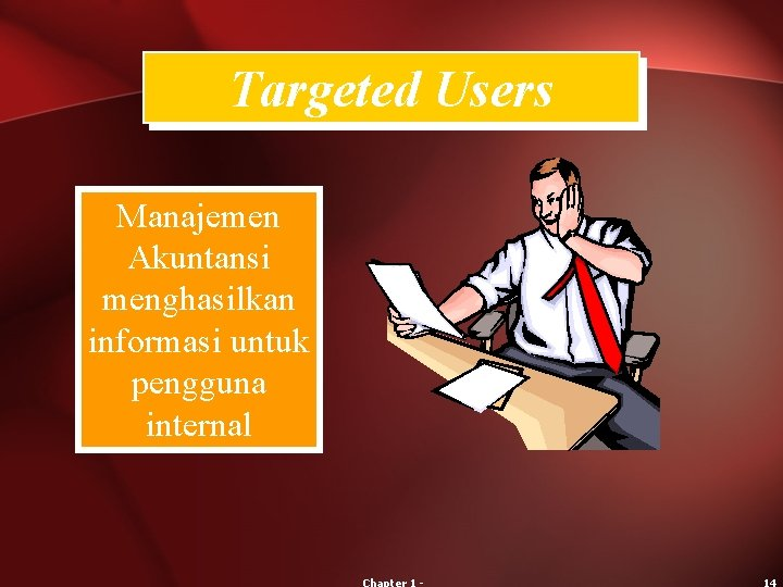 Targeted Users Manajemen Akuntansi menghasilkan informasi untuk pengguna internal