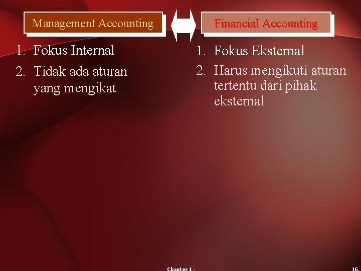 Management Accounting 1. Fokus Internal 2. Tidak ada aturan yang mengikat Financial Accounting 1.