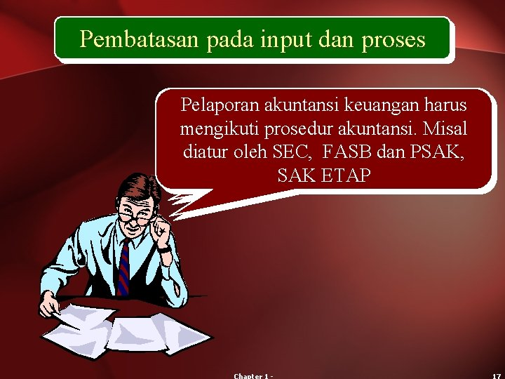 Pembatasan pada input dan proses Pelaporan akuntansi keuangan harus Management accounting is not subject