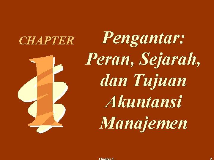 CHAPTER Pengantar: Peran, Sejarah, dan Tujuan Akuntansi Manajemen
