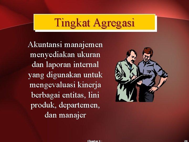 Tingkat Agregasi Akuntansi manajemen menyediakan ukuran dan laporan internal yang digunakan untuk mengevaluasi kinerja