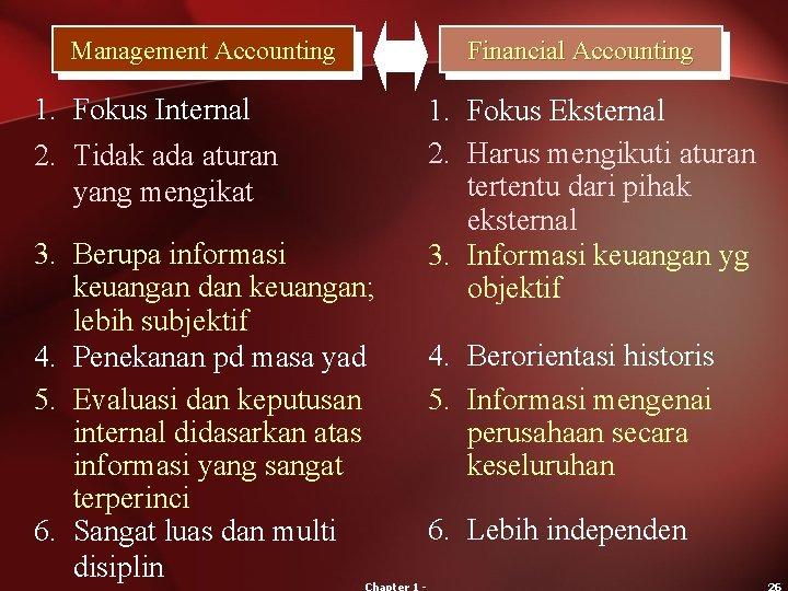 Management Accounting 1. Fokus Internal 2. Tidak ada aturan yang mengikat 3. Berupa informasi
