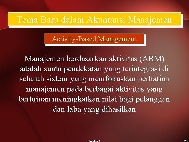 Tema Baru dalam Akuntansi Manajemen Activity-Based Management Manajemen berdasarkan aktivitas (ABM) adalah suatu pendekatan