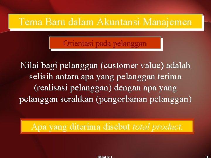 Tema Baru dalam Akuntansi Manajemen Orientasi pada pelanggan Nilai bagi pelanggan (customer value) adalah
