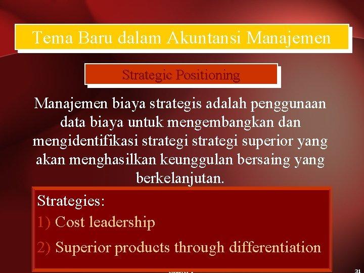 Tema Baru dalam Akuntansi Manajemen Strategic Positioning Manajemen biaya strategis adalah penggunaan data biaya