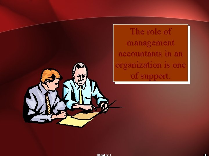 The role of management accountants in an organization is one of support.