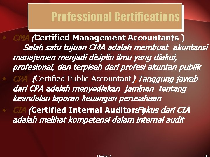 Professional Certifications • CMA (Certified Management Accountants ) : Salah satu tujuan CMA adalah