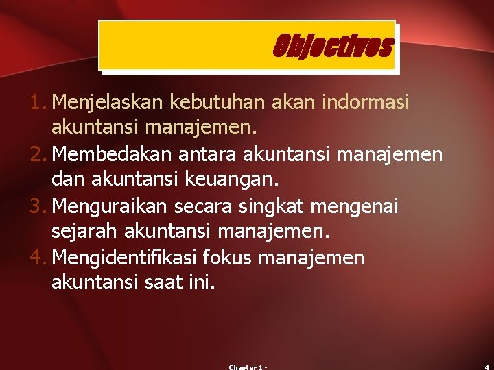 Objectives 1. Menjelaskan kebutuhan akan indormasi akuntansi manajemen. 2. Membedakan antara akuntansi manajemen dan