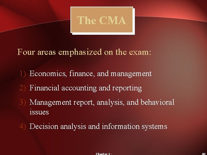 The CMA Four areas emphasized on the exam: 1) Economics, finance, and management 2)