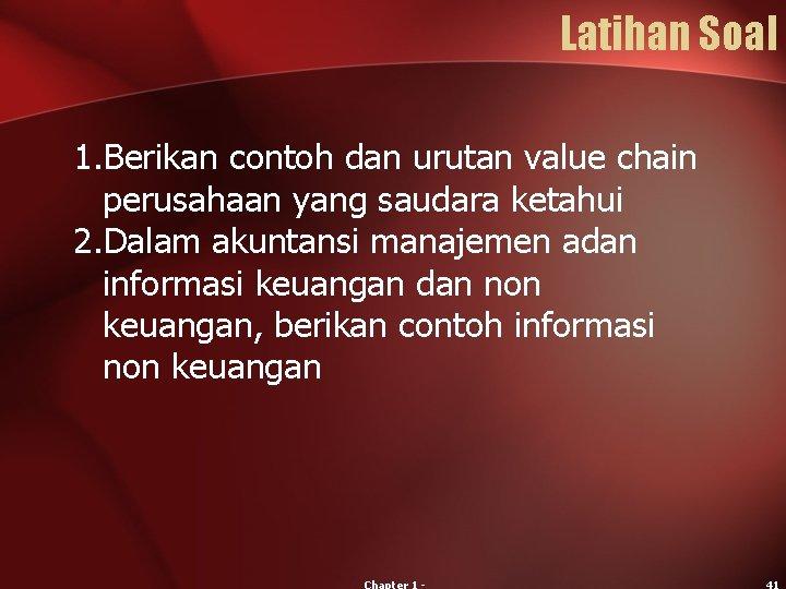 Latihan Soal 1. Berikan contoh dan urutan value chain perusahaan yang saudara ketahui 2.