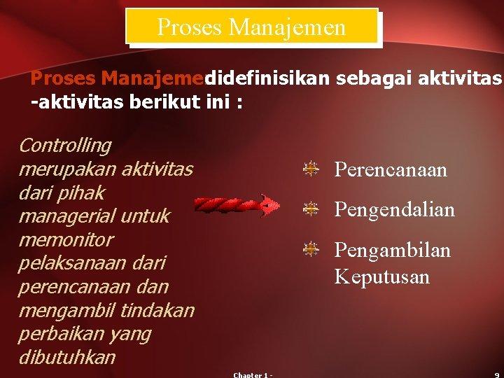 Proses Manajemen didefinisikan sebagai aktivitas -aktivitas berikut ini : Controlling merupakan aktivitas dari pihak