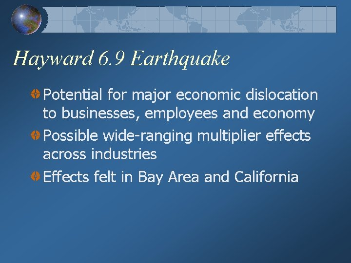 Hayward 6. 9 Earthquake Potential for major economic dislocation to businesses, employees and economy