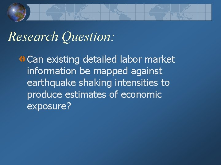 Research Question: Can existing detailed labor market information be mapped against earthquake shaking intensities