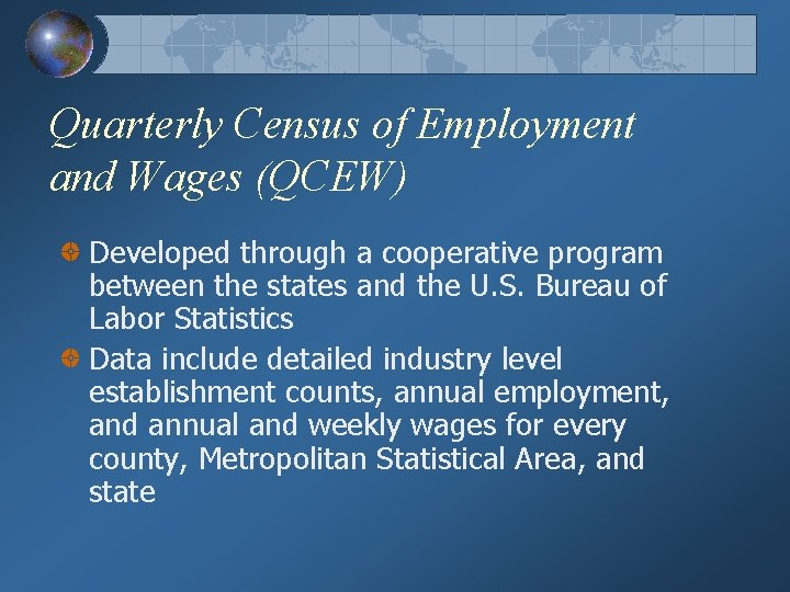 Quarterly Census of Employment and Wages (QCEW) Developed through a cooperative program between the