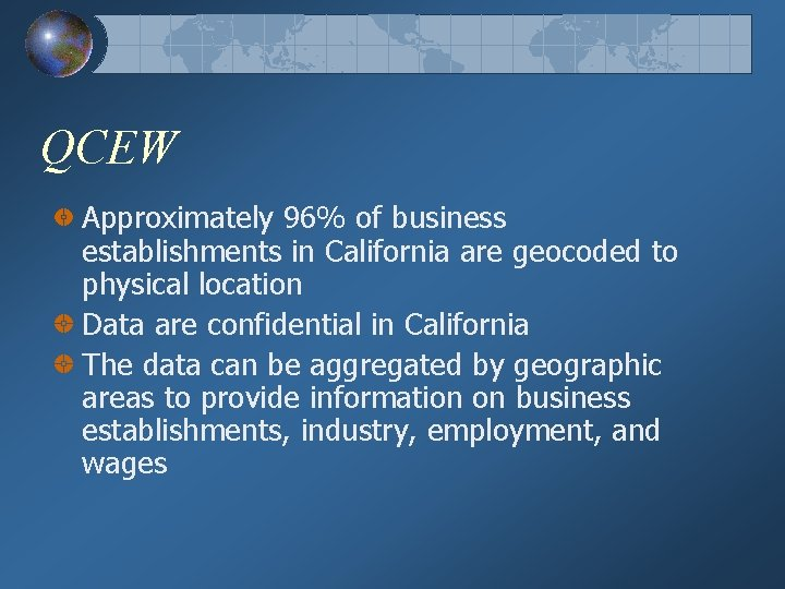 QCEW Approximately 96% of business establishments in California are geocoded to physical location Data
