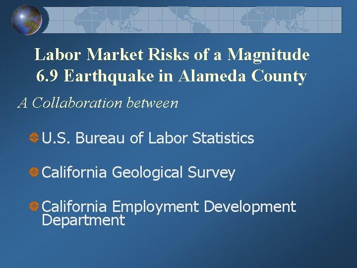 Labor Market Risks of a Magnitude 6. 9 Earthquake in Alameda County A Collaboration