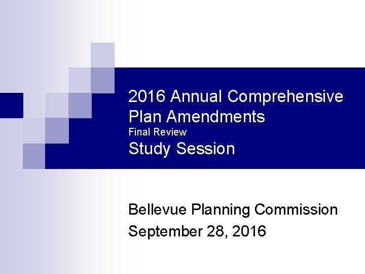 2016 Annual Comprehensive Plan Amendments Final Review Study Session Bellevue Planning Commission September 28,
